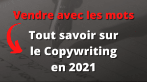 Tout savoir sur le Copywriting en 2021